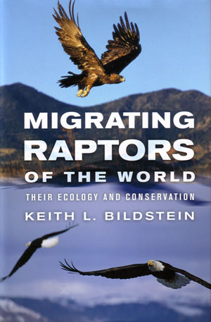Migrating raptors of the world: their ecology and conservation. Keith L. Bildstein.