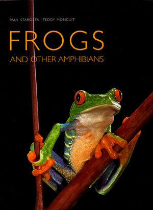 Frogs: and other amphibians. Paul Starosta, Teddy Moncuit.
