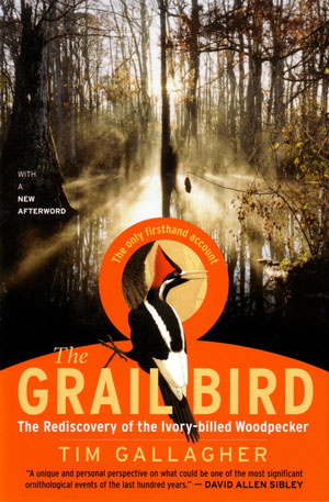 The grail bird: the rediscovery of the Ivory-billed Woodpecker. Tim Gallagher.