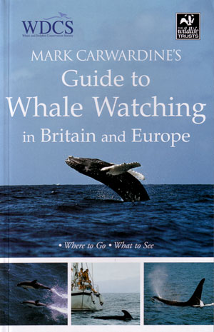 Mark Carwardine's guide to whale watching in Britain and Europe. Mark Carwardine.