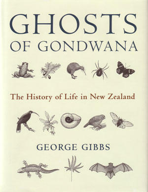 Ghosts of Gondwana: the history of life in New Zealand. G. Gibbs.