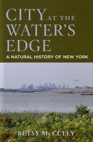 City at the water's edge: a natural history of New York. Betsy McCully.