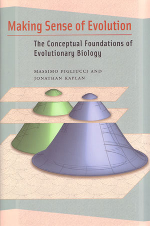 Making sense of evolution: the conceptual foundations of evolutionary biology. Massimo Piliucci, Jonathan Kaplan.