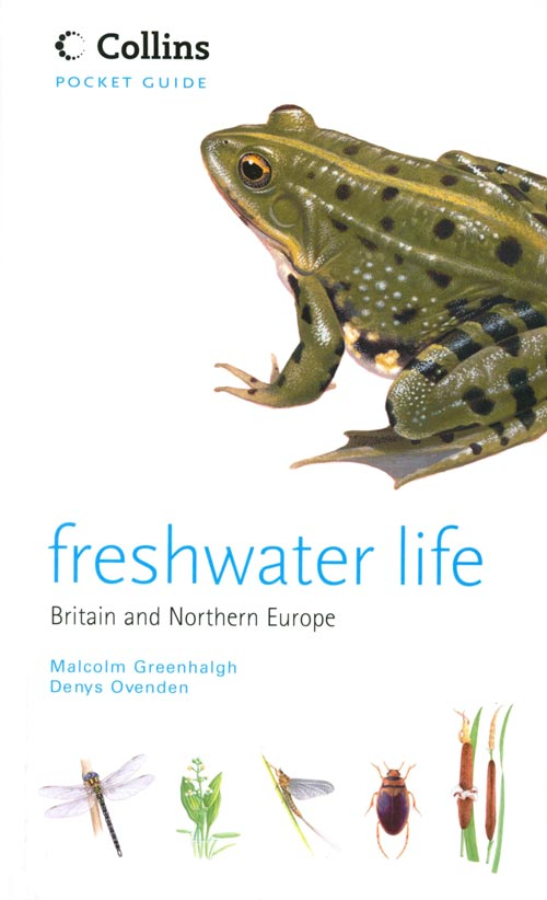 Freshwater life: Britain and Northern Europe. Malcolm Greenhalgh, Denys Ovenden.