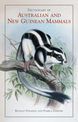 Dictionary of Australian and New Guinean mammals. Ronald Strahan, Pamela Conder.