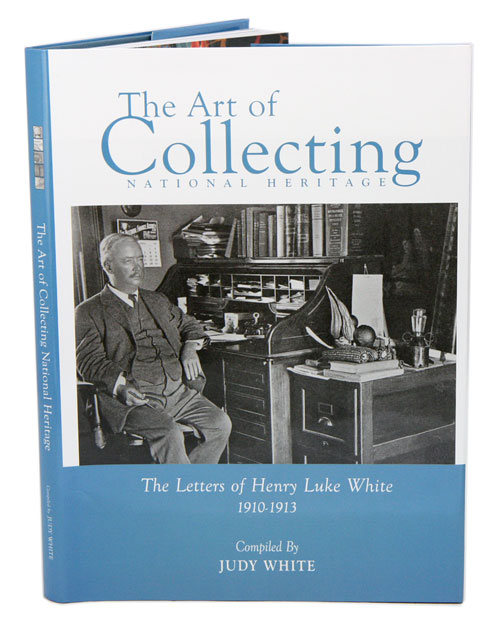 The art of collecting national heritage: the letters of Henry Luke White 1910-1913. Judy White.