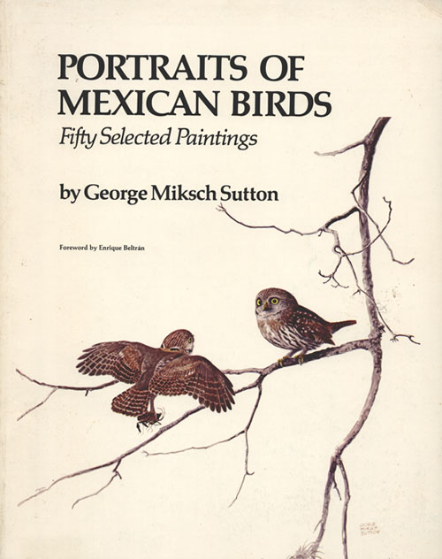 Portraits of Mexican birds: fifty selected paintings. George Miksch Sutton.