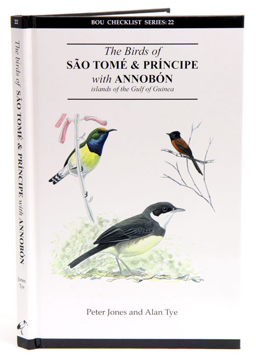 The birds of Sao Tome and Principe with Annobon: islands of the Gulf of Guinea. Peter Jones, Alan Tye.
