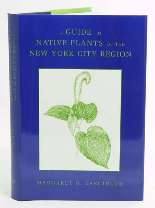 A guide to native plants of the New York City region. Margaret B. Gargiullo.
