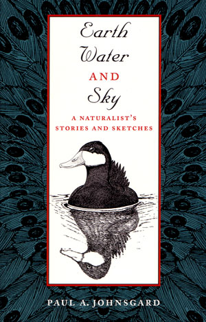 Earth, water and sky: a naturalist's stories and sketches. Paul A. Johnsgard.