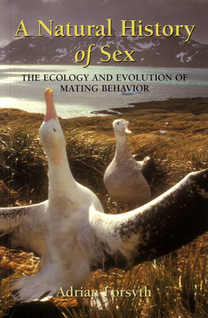 The natural history of sex: the ecology and evolution of mating behaviour. Adrian Forsyth.