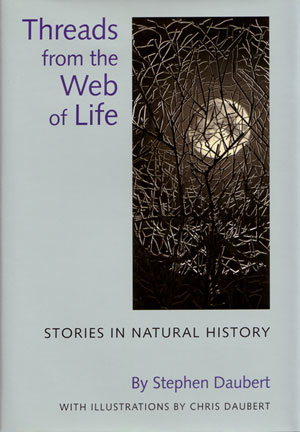 Threads from the web of life: stories in natural history. Stephen Daubert.