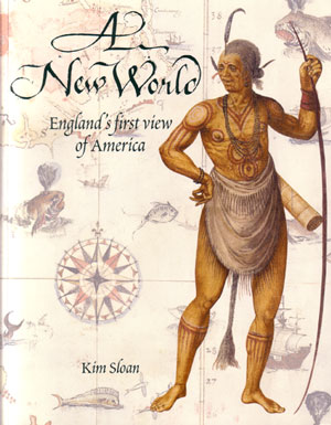 A new world: England's first view of America. Kim Sloan, Joyce E. Chaplin.