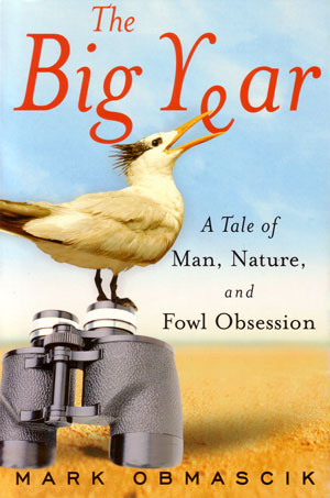 The big year: a tale of man, nature and fowl obsession. Mark Obmascik.