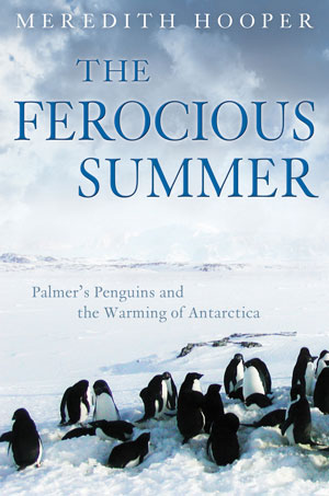The ferocious summer: Palmer's penguins and the warming of Antarctica. Meredith Hooper.