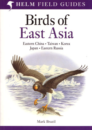 Birds of East Asia: Eastern China, Taiwan, Korea, Japan, Eastern Russia. Mark Brazil.