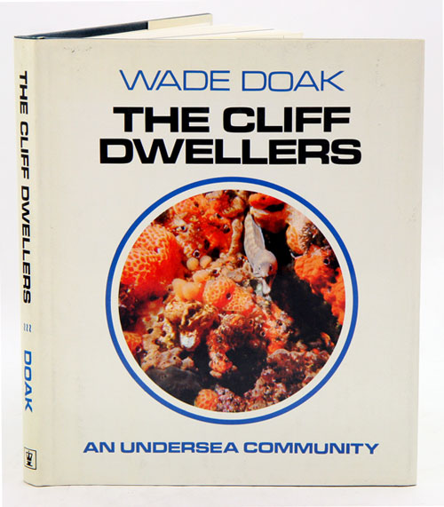 The cliff dwellers: an undersea community. Wade Doak.
