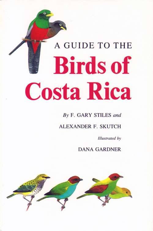 A guide to the birds of Costa Rica. F. Gary Stiles, Alexander F. Skutch.