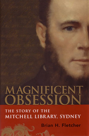 A magnificent obsession: the story of The Mitchell Library, Sydney. Brian M. Fletcher.