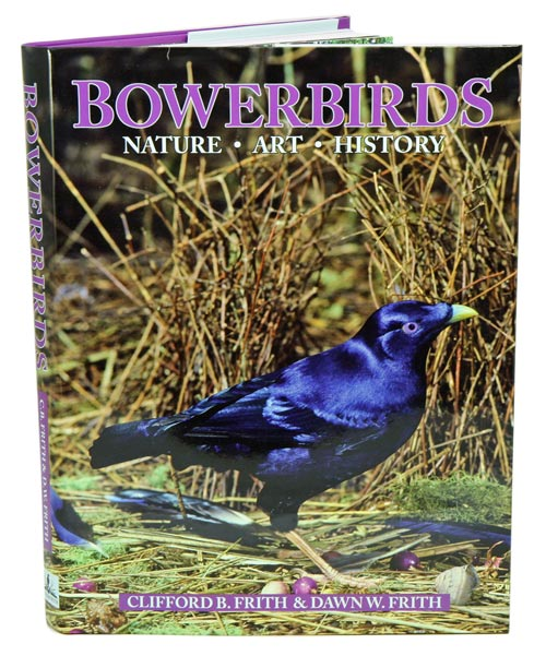 Bowerbirds: nature, art and history. Clifford B. Frith, Dawn W. Frith.