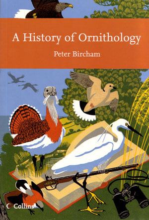 A history of ornithology. Peter Bircham.