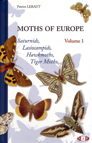 Moths of Europe, volume one: Saturnids, Lasiocampids, Hawkmoths, Tiger moths. Patrice Leraut.
