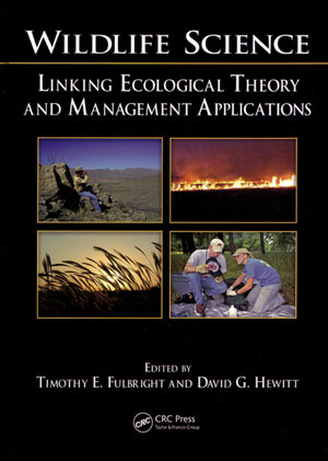 Wildlife science: linking ecological theory and management applications. Timothy E. Fulbright, David G. Hewitt.