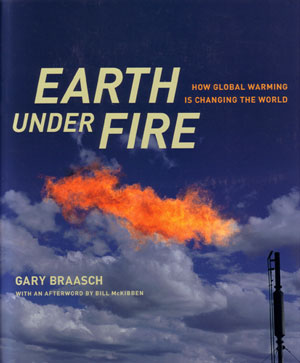Earth under fire: how global warming is changing the world. Gary Braasch.