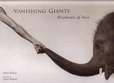 Vanishing giants: elephants in Asia. Palani Mohan.