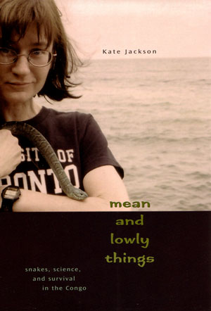 Mean and lowly things: snakes, science, and survival in the Congo. Kate Jackson.