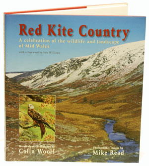 Red kite country: a celebration of the wildlife and landscape of mid Wales. Mike Read, Colin Woolf.