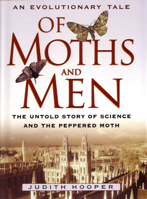 Of moths and men an evolutionary tale: the untold story of science and the Peppered moth. Judith Hooper.