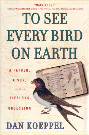 To see every bird on Earth: a father, a son, and a lifelong obsession. Dan Koeppel.