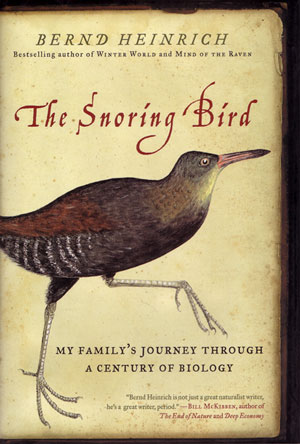 The snoring bird: my family's journey through a century of biology. Bernd Heinrich.