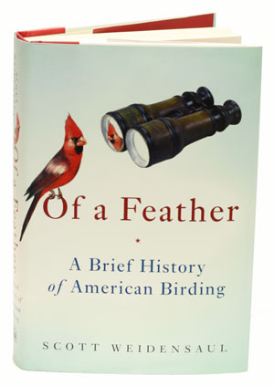 Of a feather: a brief history of American birding. Scott Weidensaul.