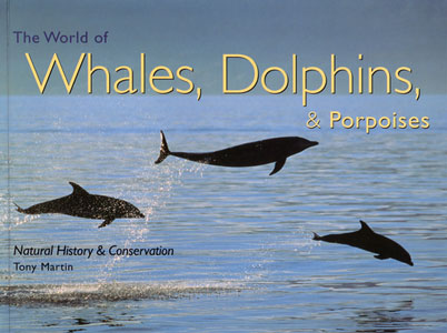 The world of whales, dolphins, and porpoises. Tony Martin.