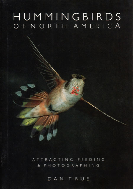 Hummingbirds of North America: attracting, feeding, and photographing. Dan True.