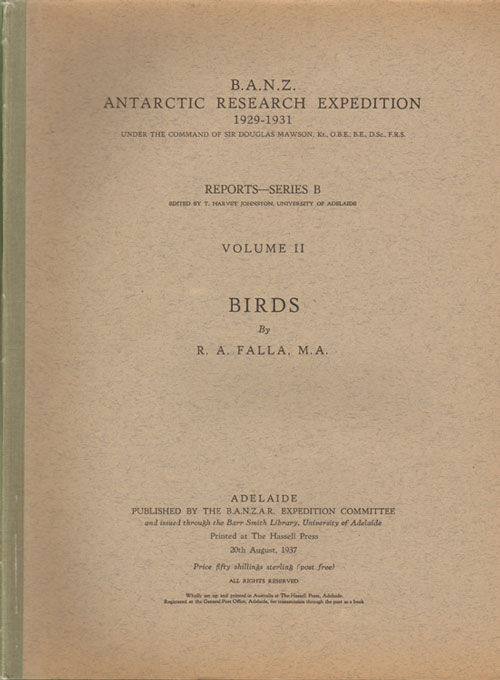 Antarctic Research Expedition, 1929-1931, under the command of Sir Douglas Mawson ..., volume two: birds. R. A. Falla.