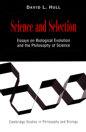 Science and selection: essays on biological evolution and the philosophy of science. David L. Hull.
