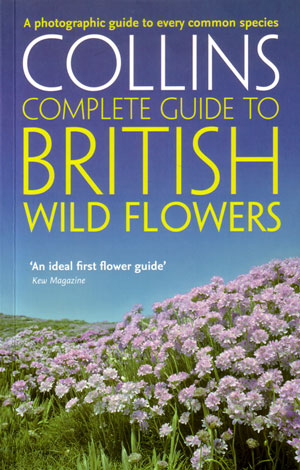 Collins complete guide to British wildflowers: a photographic guide. Paul Sterry.