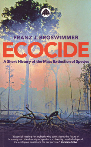 Ecocide: a short history of the mass extinction of species. Franz J. Broswimmer.