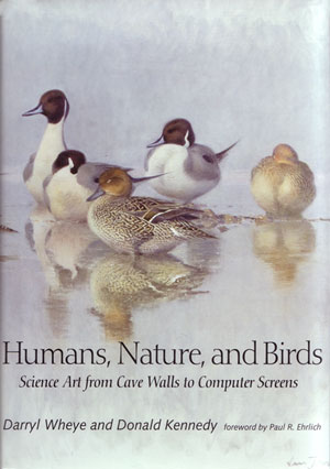 Humans, nature, and birds: science art from cave walls to computer screens. Darryl Wheye, Donald Kennedy.