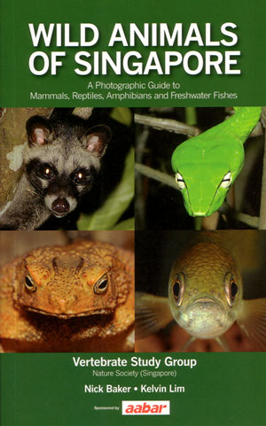 Wild animals of Singapore: a photographic guide to mammals, reptiles, amphibians and freshwater fishes. Nick Baker, Kelvin Lim.