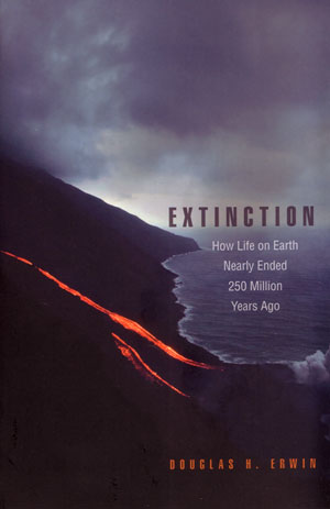 Extinction: how life on Earth nearly ended 250 million years ago. Douglas H. Erwin.