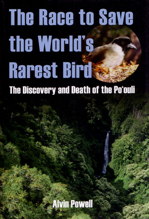 The race to save the world's rarest bird: the discovery and death of the Po'ouli. Alvin Powell.
