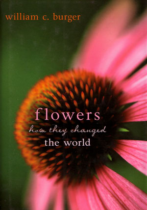 Flowers: how they changed the world. William C. Burger.