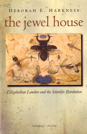 The Jewel House: Elizabethan London and the scientific revolution. Deborah E. Harkness.
