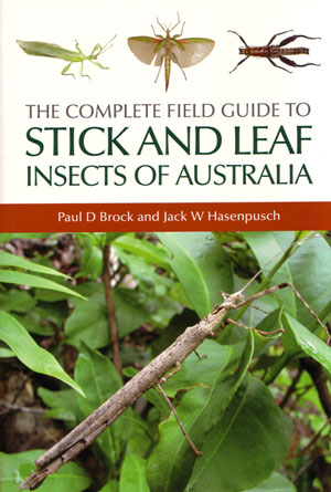 The complete field guide to Stick and Leaf insects of Australia. Paul D. Brock, Jack W. Hasenpusch.
