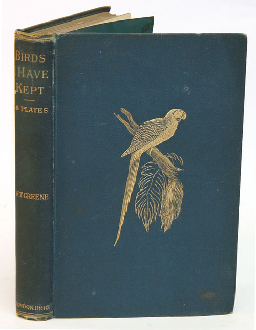 Birds I have kept in years gone by: with original anecdotes and full directions for keeping them successfully. W. T. Greene.
