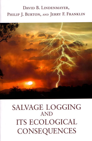 Salvage logging and its ecological consequences. David Lindenmayer.